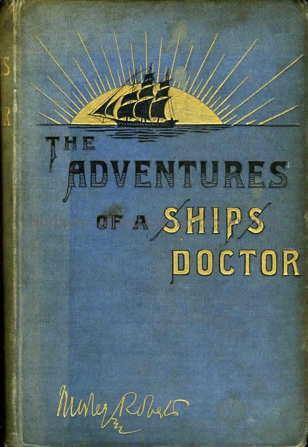 book titled, The Adventures of a Ships Doctor. By Morley Roberts (1458)