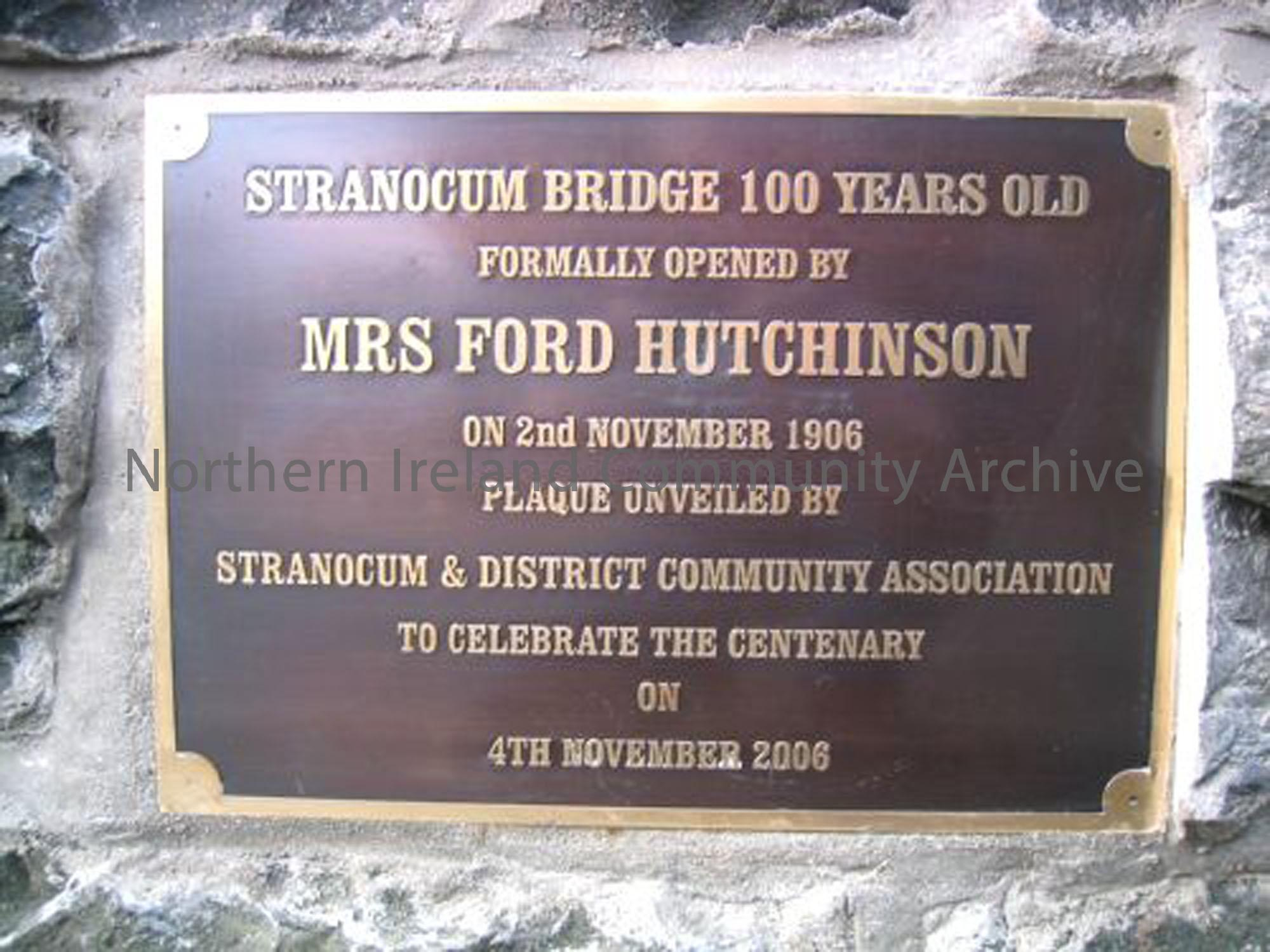 Plaque on Stranocum Bridge to celebrate centenary of bridge built in 1906. It was formally opened by Mrs Ford Hutchinson on 2nd Nov 1906. (4618)